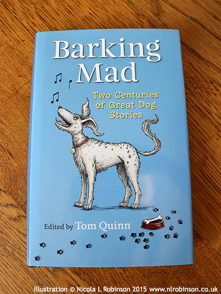 Barking Mad by Tom Quinn Dog Illustrations © Nicola L Robinson Published by Quiller Books
